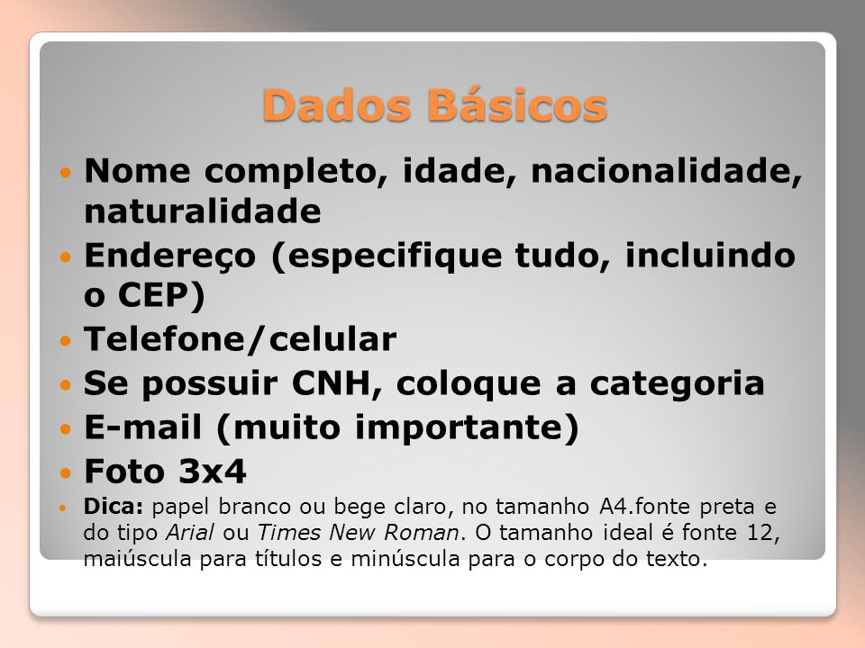 Dados Básicos Nome completo, idade, nacionalidade, naturalidade Endereço (especifique tudo, incluindo o CEP) Telefone/celular Se possuir CNH, coloque