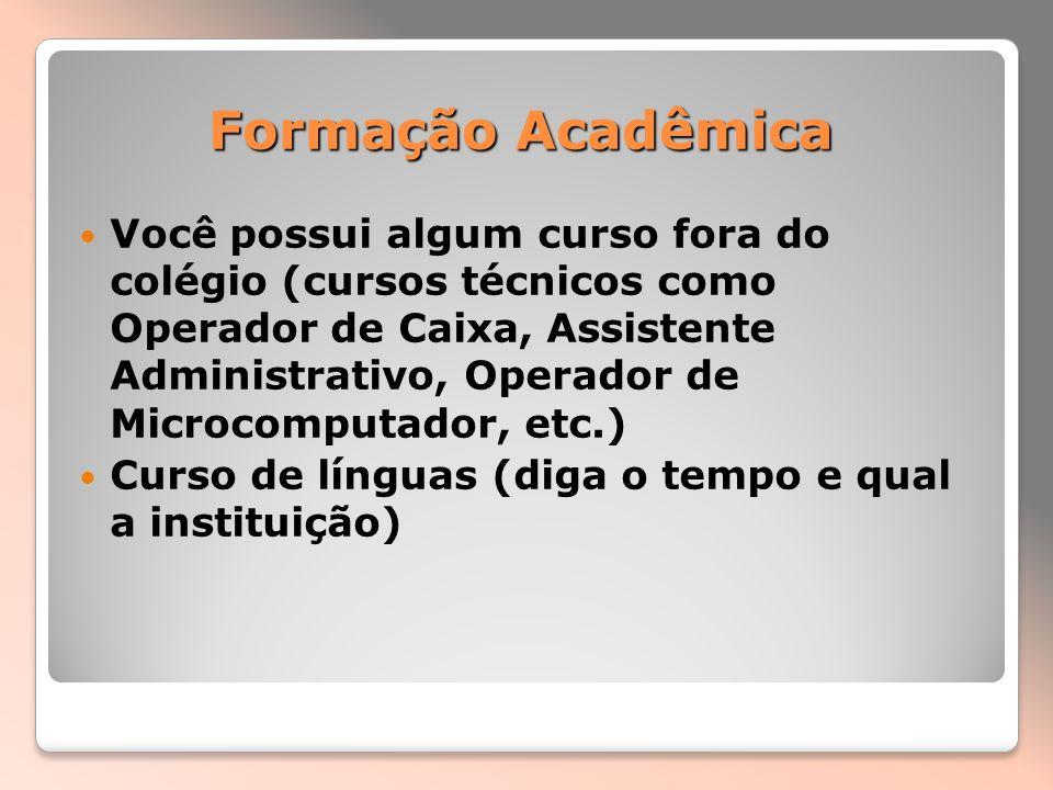 Formação Acadêmica Você possui algum curso fora do colégio (cursos técnicos como Operador de Caixa, Assistente Administrativo, Operador de Microcomput