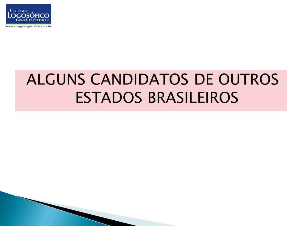 ALGUNS CANDIDATOS DE OUTROS ESTADOS BRASILEIROS