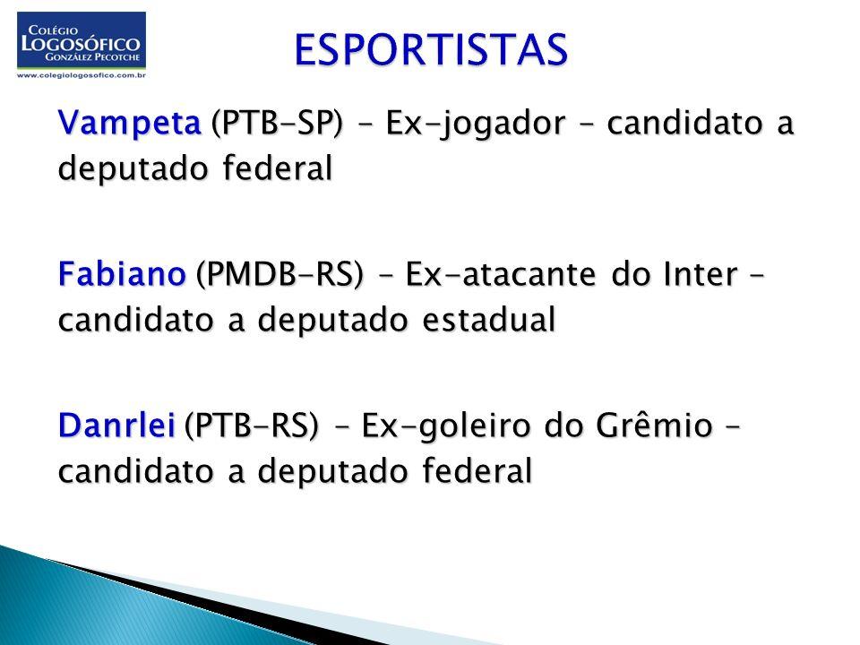 Vampeta (PTB-SP) – Ex-jogador – candidato a deputado federal Fabiano (PMDB-RS) – Ex-atacante do Inter – candidato a deputado estadual Danrlei (PTB-RS)
