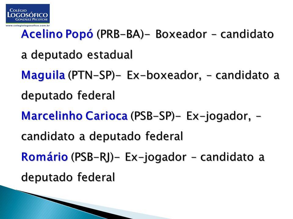 Acelino Popó (PRB-BA)- Boxeador – candidato a deputado estadual Maguila (PTN-SP)- Ex-boxeador, – candidato a deputado federal Marcelinho Carioca (PSB-