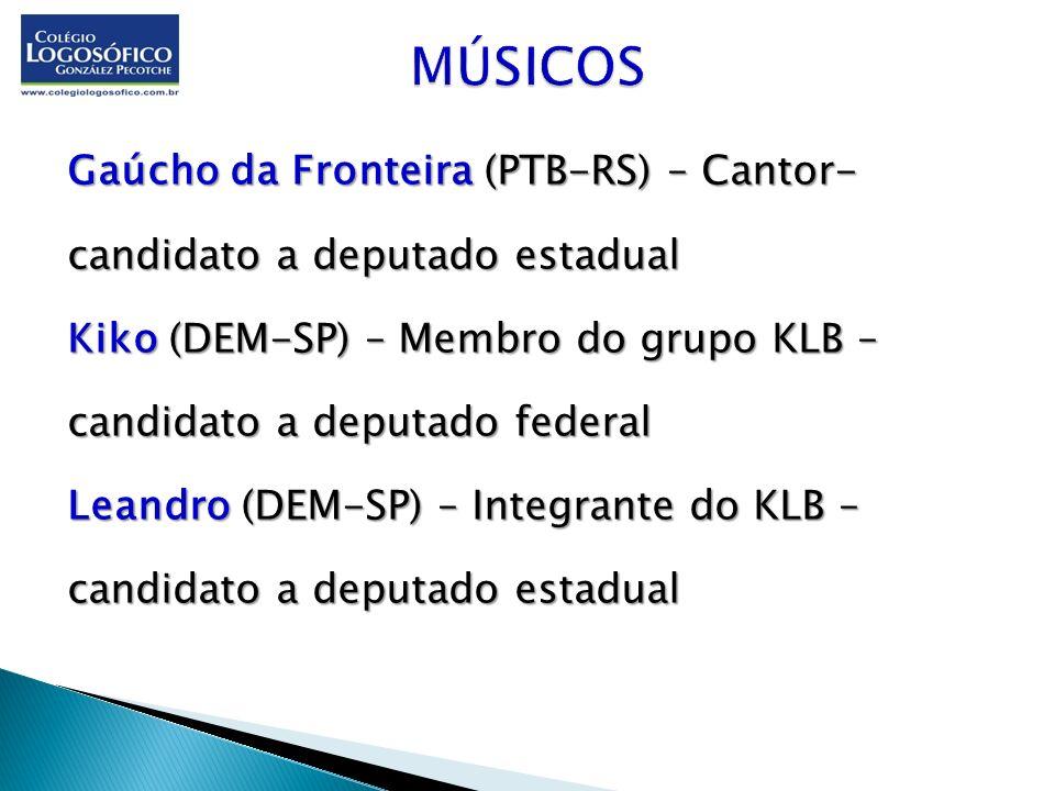 Gaúcho da Fronteira (PTB-RS) – Cantor- candidato a deputado estadual Kiko (DEM-SP) – Membro do grupo KLB – candidato a deputado federal Leandro (DEM-S