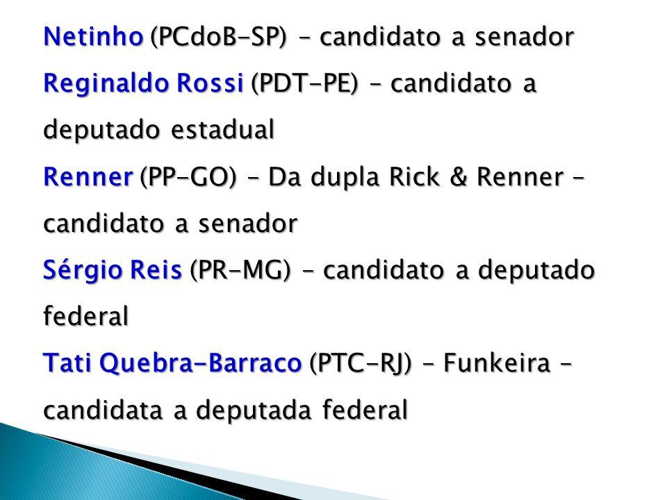 Netinho (PCdoB-SP) – candidato a senador Reginaldo Rossi (PDT-PE) – candidato a deputado estadual Renner (PP-GO) – Da dupla Rick & Renner – candidato