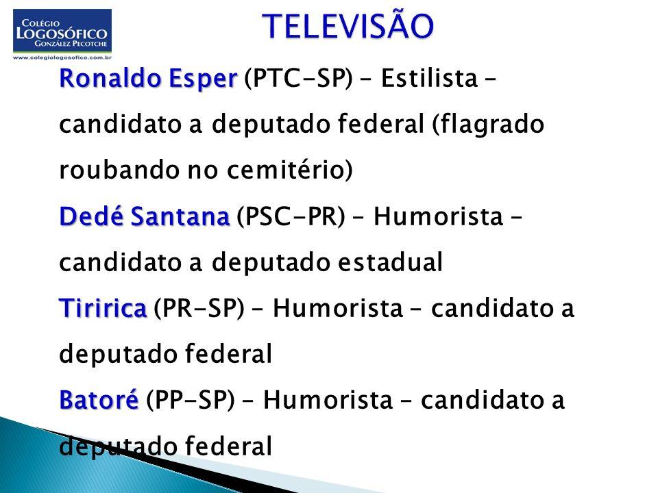 Ronaldo Esper Dedé Santana Tiririca Batoré Ronaldo Esper (PTC-SP) – Estilista – candidato a deputado federal (flagrado roubando no cemitério) Dedé San