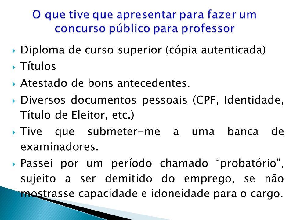 Diploma de curso superior (cópia autenticada) Títulos Atestado de bons antecedentes. Diversos documentos pessoais (CPF, Identidade, Título de Eleitor,