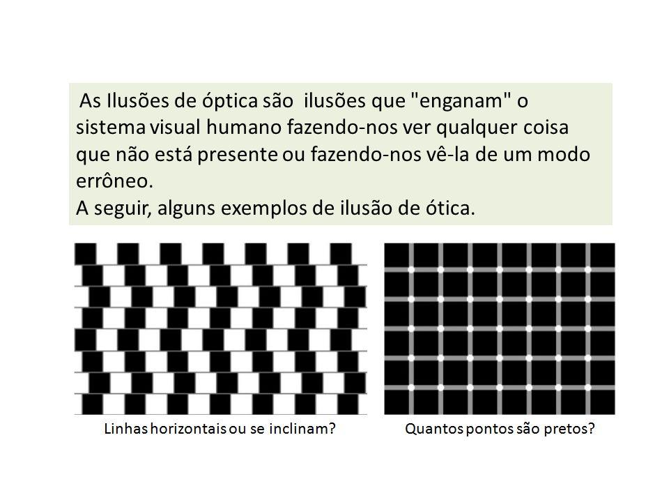 As Ilusões de óptica são ilusões que