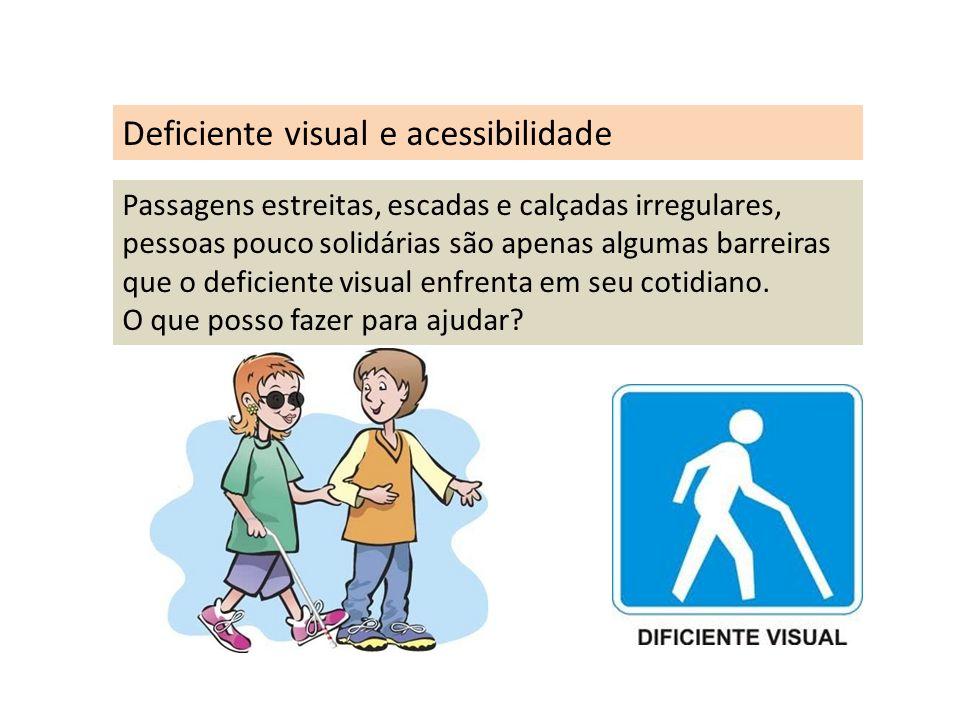Deficiente visual e acessibilidade Passagens estreitas, escadas e calçadas irregulares, pessoas pouco solidárias são apenas algumas barreiras que o de