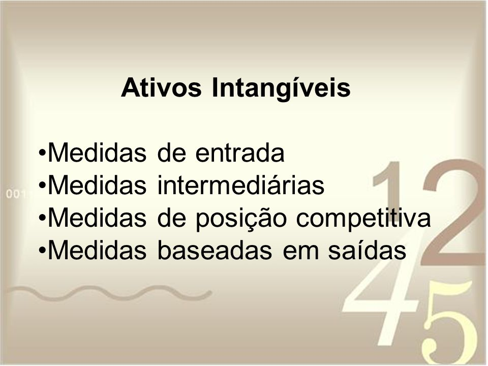Ativos Intangíveis Medidas de entrada Medidas intermediárias Medidas de posição competitiva Medidas baseadas em saídas