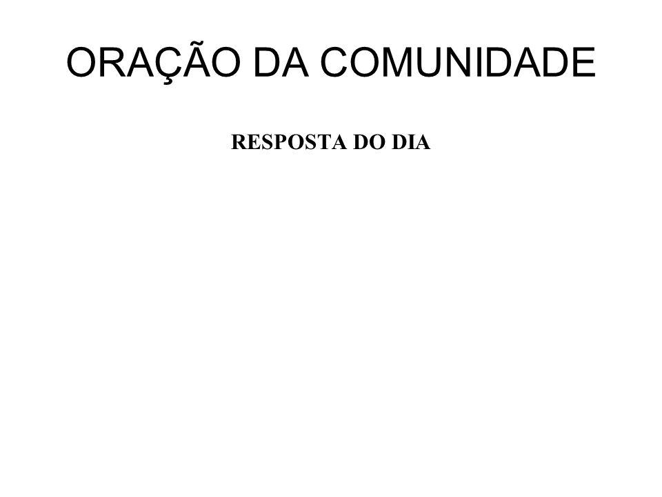 ORAÇÃO DA COMUNIDADE RESPOSTA DO DIA