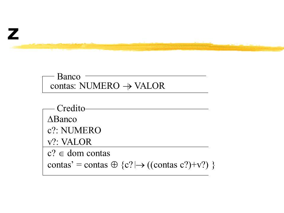 Z Banco contas: NUMERO VALOR Credito Banco c?: NUMERO v?: VALOR c? dom contas contas = contas {c? ((contas c?)+v?) }