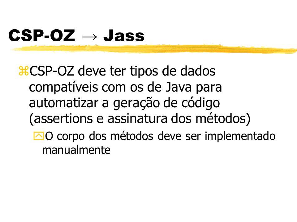 CSP-OZ Jass zCSP-OZ deve ter tipos de dados compatíveis com os de Java para automatizar a geração de código (assertions e assinatura dos métodos) yO c