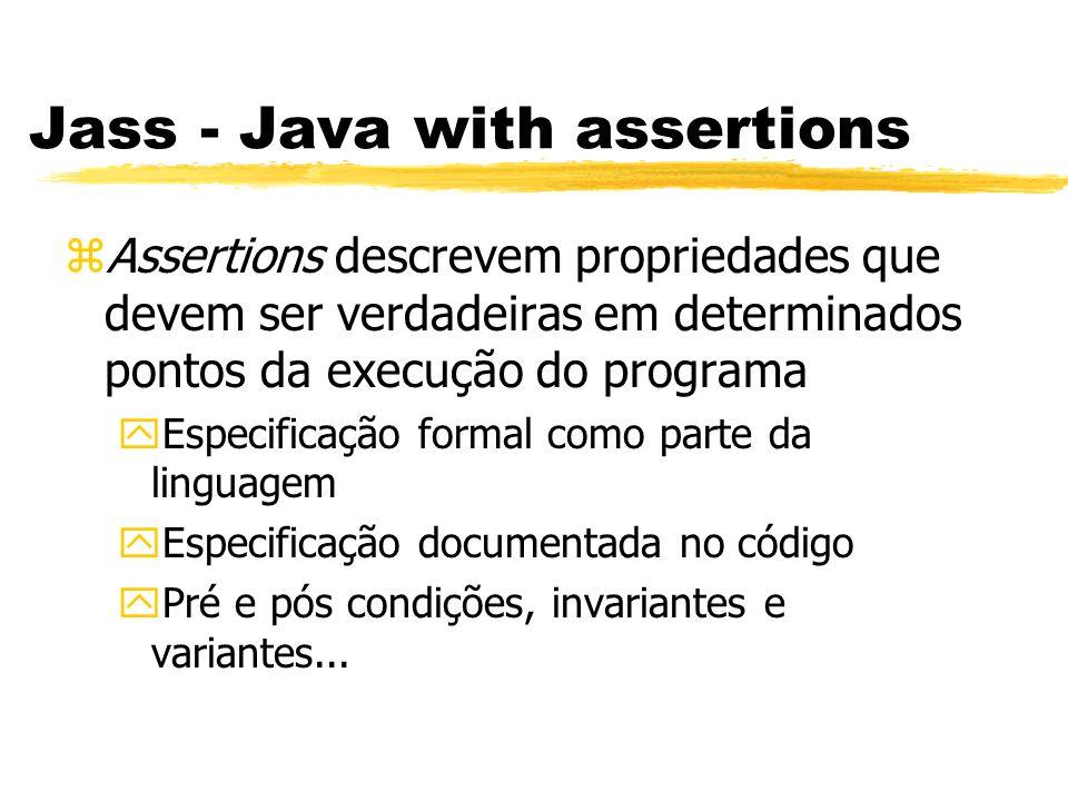 Jass - Java with assertions zAssertions descrevem propriedades que devem ser verdadeiras em determinados pontos da execução do programa yEspecificação