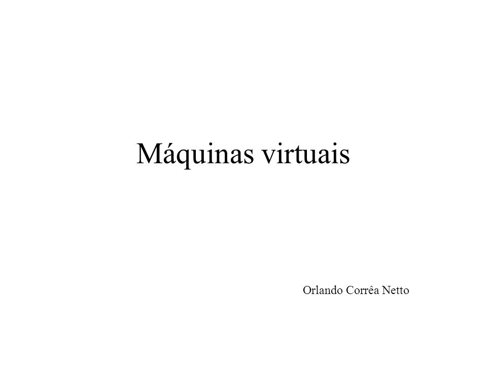 Máquinas virtuais Orlando Corrêa Netto