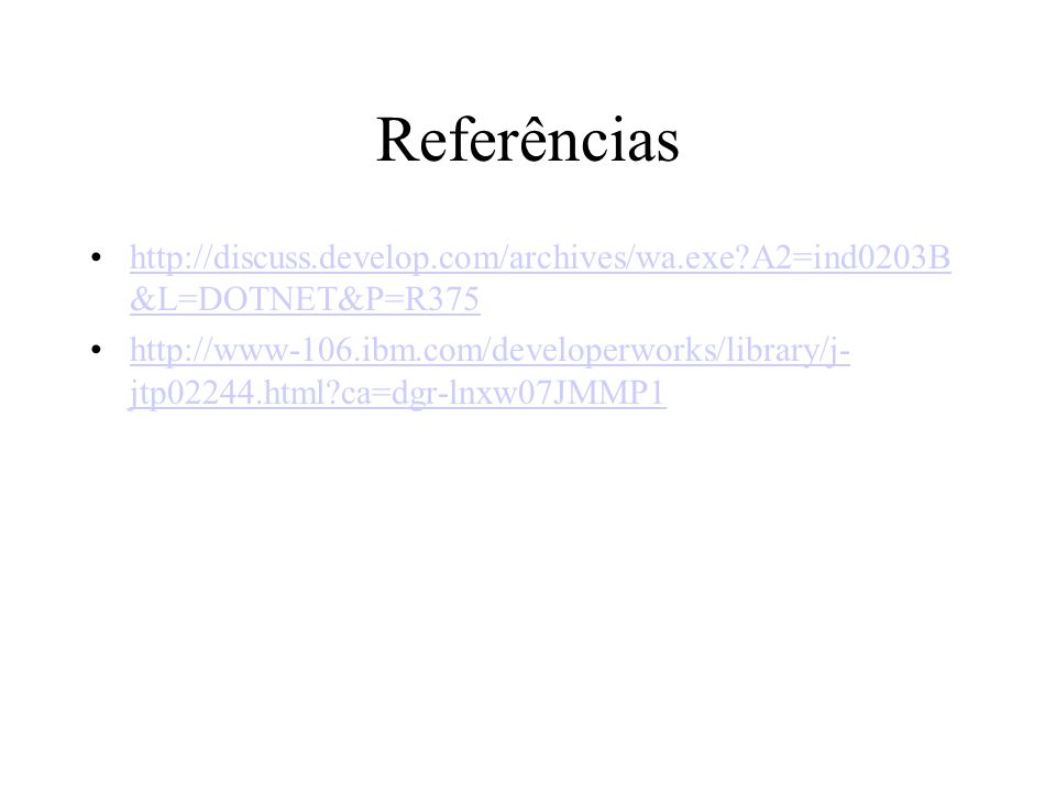 Referências http://discuss.develop.com/archives/wa.exe?A2=ind0203B &L=DOTNET&P=R375http://discuss.develop.com/archives/wa.exe?A2=ind0203B &L=DOTNET&P=