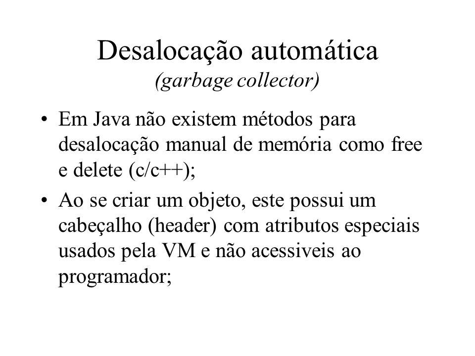 Desalocação automática (garbage collector) Em Java não existem métodos para desalocação manual de memória como free e delete (c/c++); Ao se criar um o