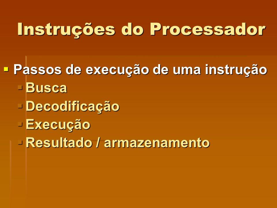 Instruções do Processador Passos de execução de uma instrução Passos de execução de uma instrução Busca Busca Decodificação Decodificação Execução Exe