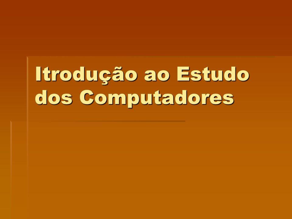 Itrodução ao Estudo dos Computadores