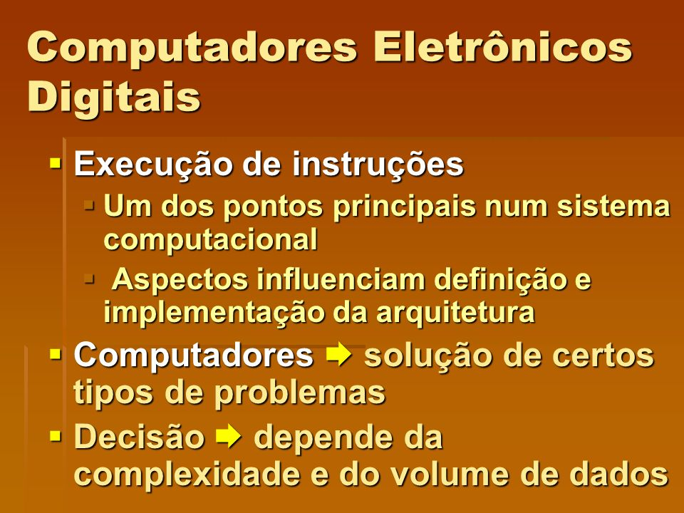 Computadores Eletrônicos Digitais Execução de instruções Execução de instruções Um dos pontos principais num sistema computacional Um dos pontos princ