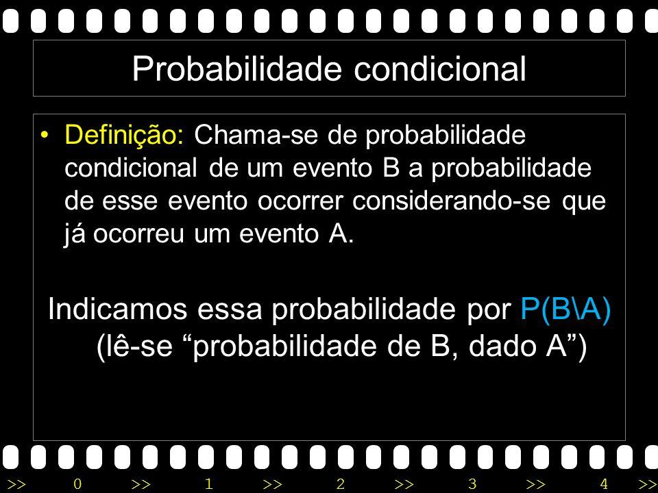 >>0 >>1 >> 2 >> 3 >> 4 >> Definição: Chama-se de probabilidade condicional de um evento B a probabilidade de esse evento ocorrer considerando-se que já ocorreu um evento A.
