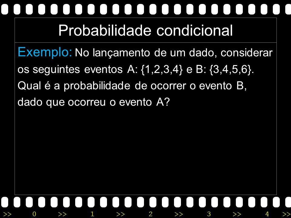>>0 >>1 >> 2 >> 3 >> 4 >> Exemplo: No lançamento de um dado, considerar os seguintes eventos A: {1,2,3,4} e B: {3,4,5,6}.