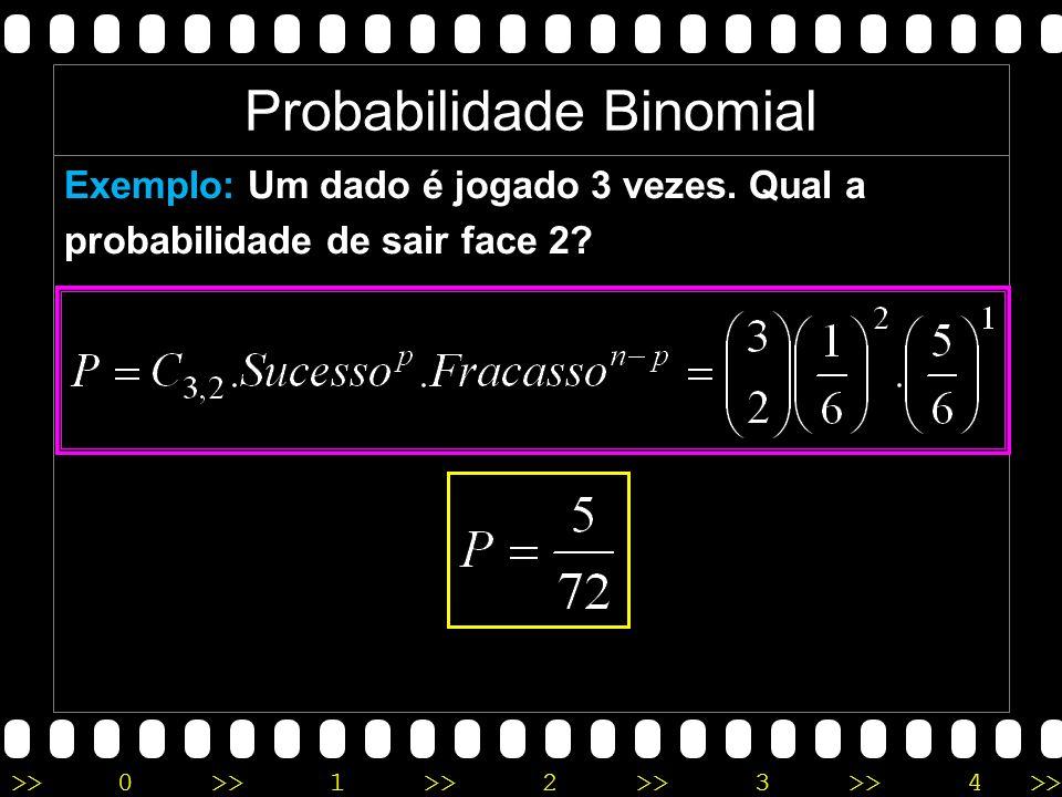 >>0 >>1 >> 2 >> 3 >> 4 >> Exemplo: Um dado é jogado 3 vezes.