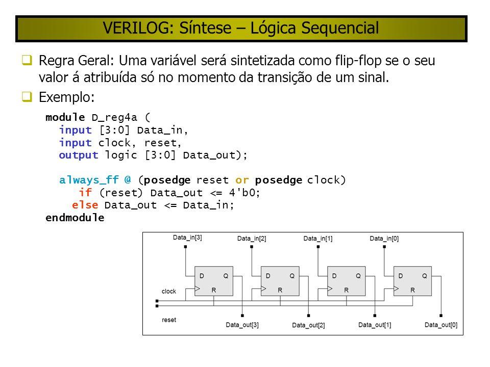 VERILOG: Síntese – Lógica Sequencial Regra Geral: Uma variável será sintetizada como flip-flop se o seu valor á atribuída só no momento da transição de um sinal.