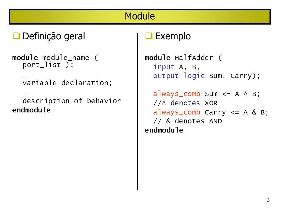 4 Convenções Lexicais Comentários // comentário de uma linha só /* outra forma de comentário de uma linha */ /* inicio de comentário com múltiplas linhas todo text é ignorado termina com a linha abaixo */ Números decimal, hexadecimal, binario 6 d33, 8 hA6, 4 b1101 unsized decimal form size base form include underlines, +,- Cadeias de caracteres Delimite usando aspas numa mesma linha limitados a 1024 caracteres
