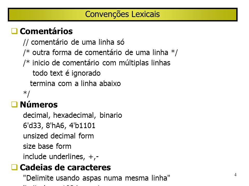 4 Convenções Lexicais Comentários // comentário de uma linha só /* outra forma de comentário de uma linha */ /* inicio de comentário com múltiplas lin