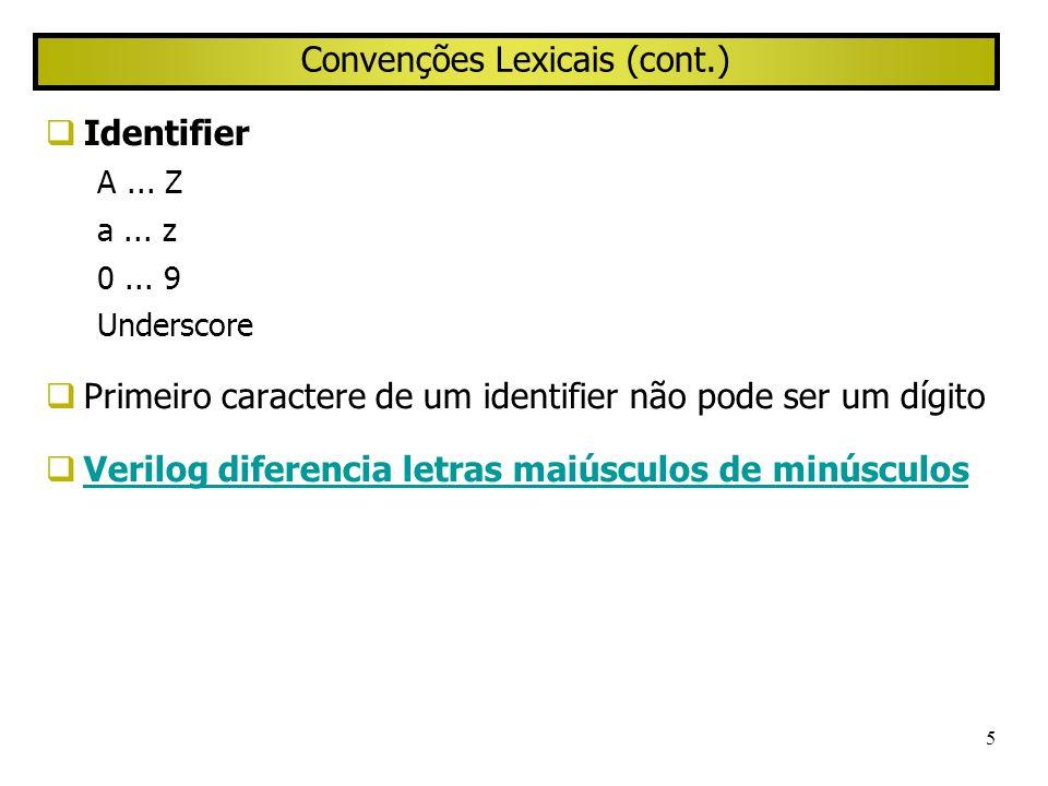 5 Convenções Lexicais (cont.) Identifier A... Z a... z 0... 9 Underscore Primeiro caractere de um identifier não pode ser um dígito Verilog diferencia
