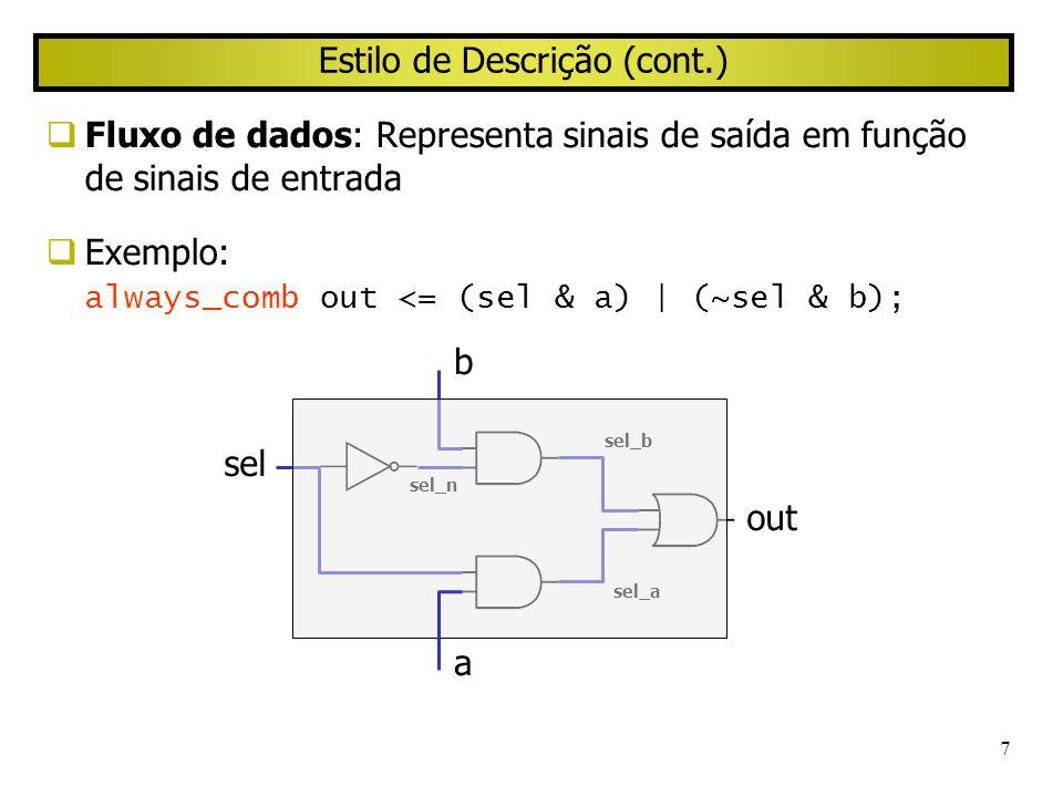 7 Estilo de Descrição (cont.) Fluxo de dados: Representa sinais de saída em função de sinais de entrada Exemplo: always_comb out <= (sel & a) | (~sel