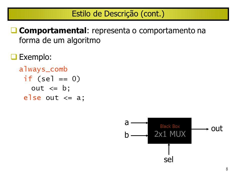 8 Estilo de Descrição (cont.) Comportamental: representa o comportamento na forma de um algoritmo Exemplo: always_comb if (sel == 0) out <= b; else ou