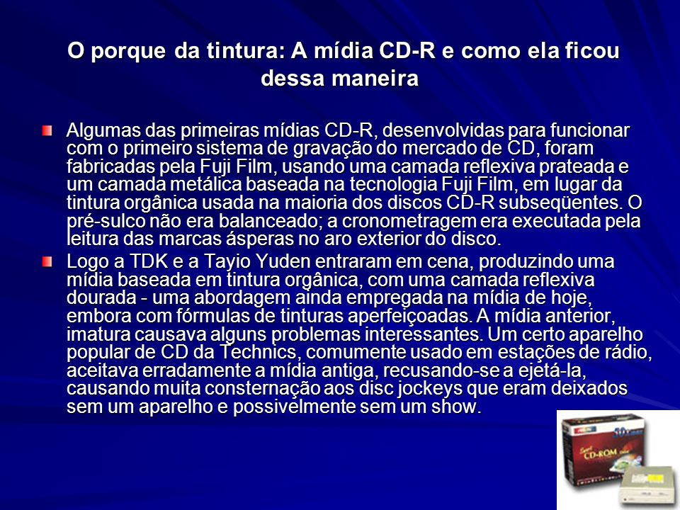 O porque da tintura: A mídia CD-R e como ela ficou dessa maneira O porque da tintura: A mídia CD-R e como ela ficou dessa maneira Algumas das primeira