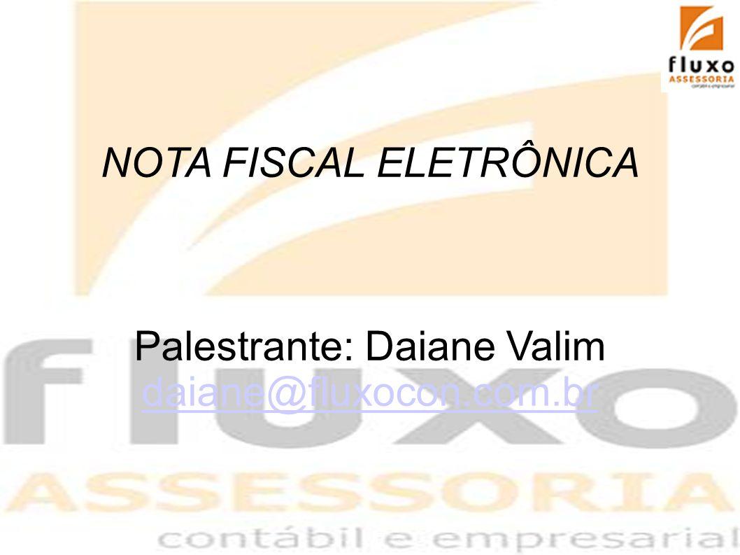 NOTA FISCAL ELETRÔNICA Palestrante: Daiane Valim daiane@fluxocon.com.br