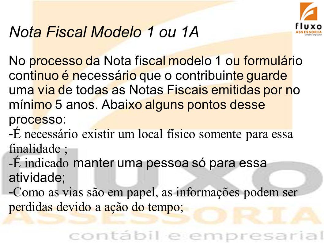 Nota Fiscal Modelo 1 ou 1A No processo da Nota fiscal modelo 1 ou formulário continuo é necessário que o contribuinte guarde uma via de todas as Notas