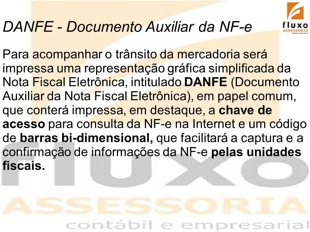 DANFE - Documento Auxiliar da NF-e Para acompanhar o trânsito da mercadoria será impressa uma representação gráfica simplificada da Nota Fiscal Eletrô