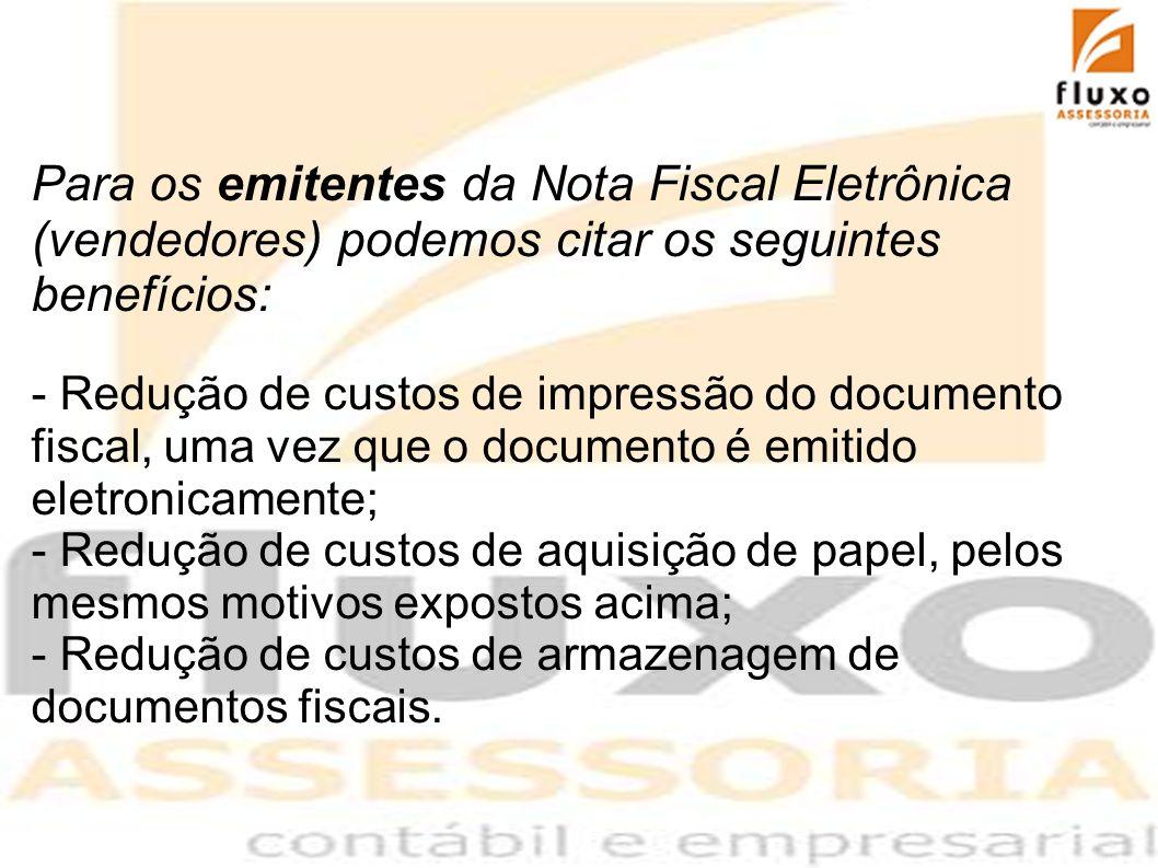 Para os emitentes da Nota Fiscal Eletrônica (vendedores) podemos citar os seguintes benefícios: - Redução de custos de impressão do documento fiscal,