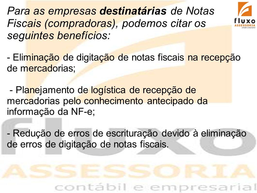 Para as empresas destinatárias de Notas Fiscais (compradoras), podemos citar os seguintes benefícios: - Eliminação de digitação de notas fiscais na re