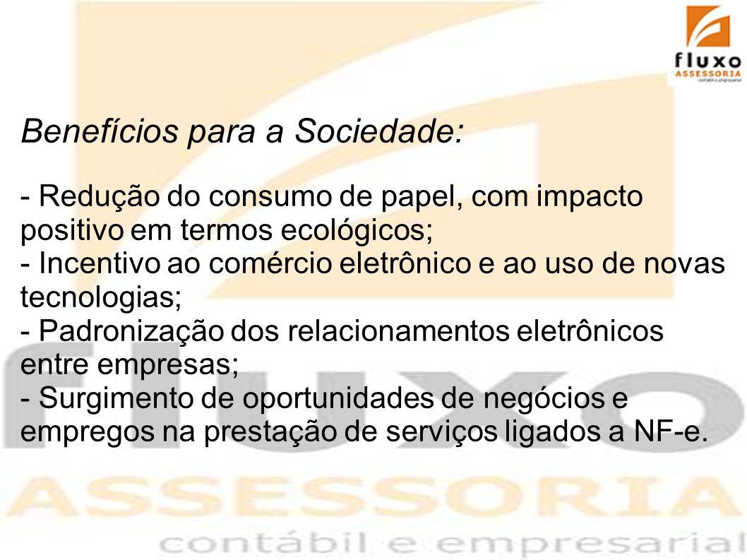 Benefícios para a Sociedade: - Redução do consumo de papel, com impacto positivo em termos ecológicos; - Incentivo ao comércio eletrônico e ao uso de
