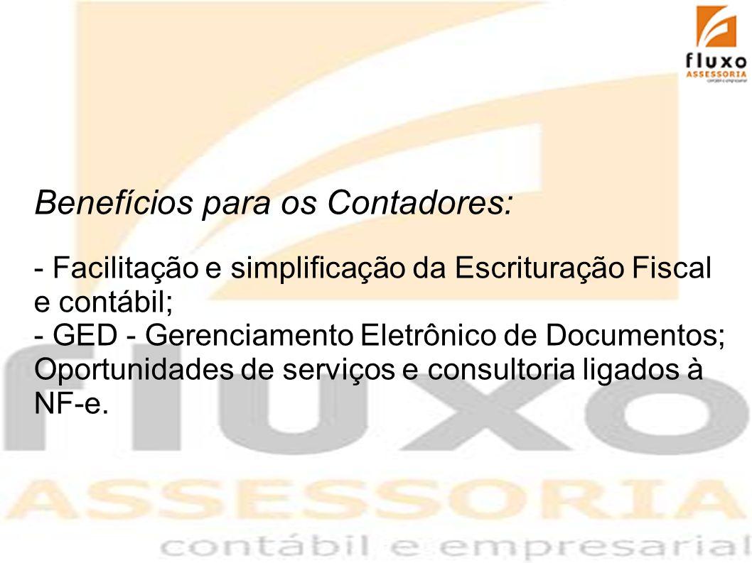 Benefícios para os Contadores: - Facilitação e simplificação da Escrituração Fiscal e contábil; - GED - Gerenciamento Eletrônico de Documentos; Oportu