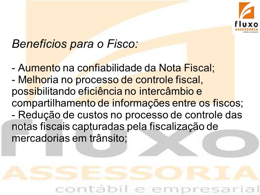 Benefícios para o Fisco: - Aumento na confiabilidade da Nota Fiscal; - Melhoria no processo de controle fiscal, possibilitando eficiência no intercâmb