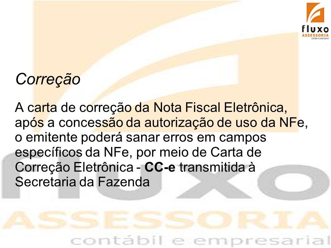 Correção A carta de correção da Nota Fiscal Eletrônica, após a concessão da autorização de uso da NFe, o emitente poderá sanar erros em campos específ
