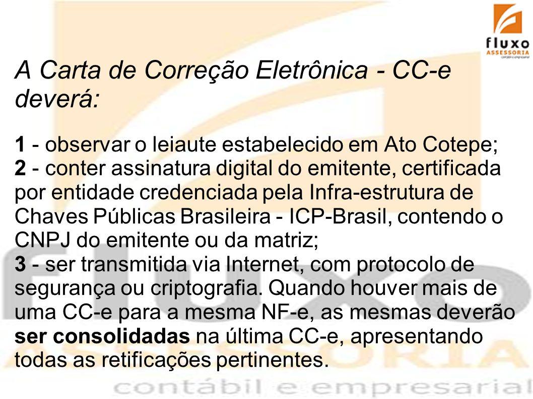 A Carta de Correção Eletrônica - CC-e deverá: 1 - observar o leiaute estabelecido em Ato Cotepe; 2 - conter assinatura digital do emitente, certificad