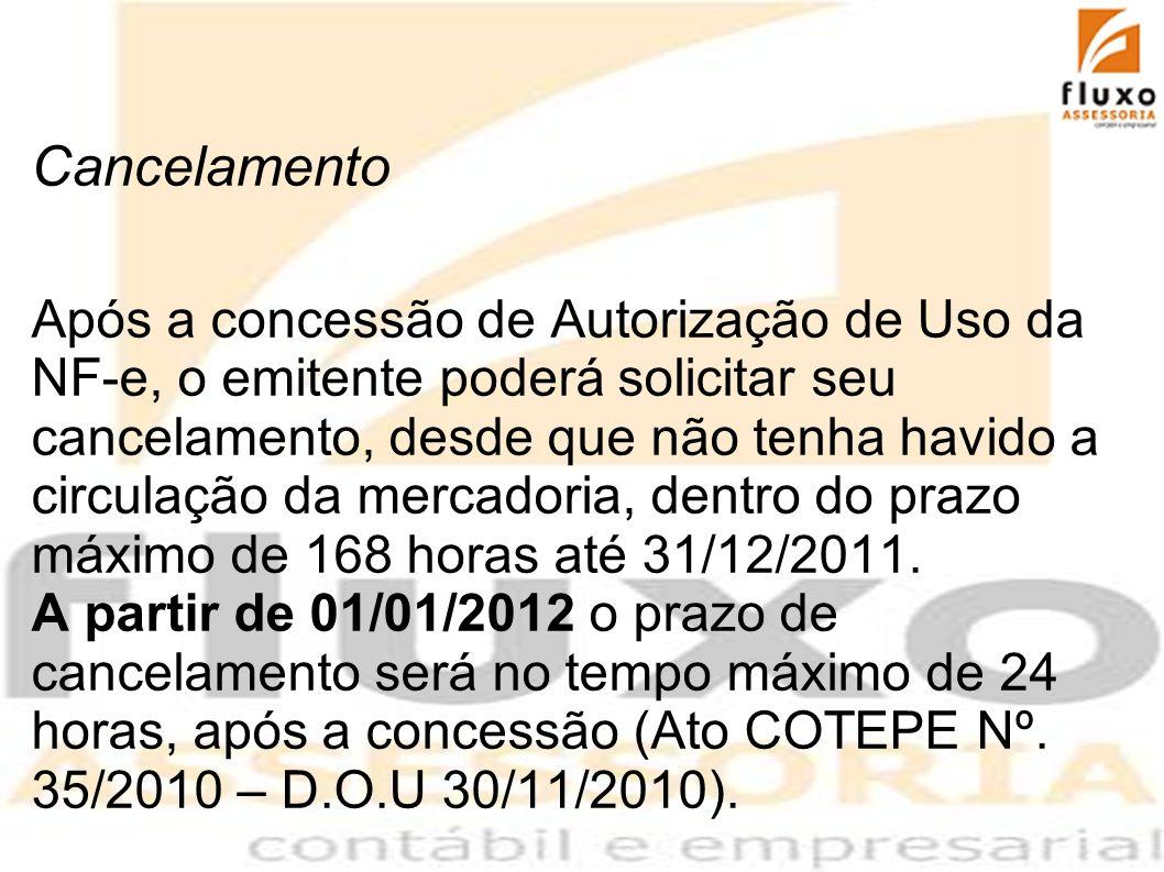 Cancelamento Após a concessão de Autorização de Uso da NF-e, o emitente poderá solicitar seu cancelamento, desde que não tenha havido a circulação da