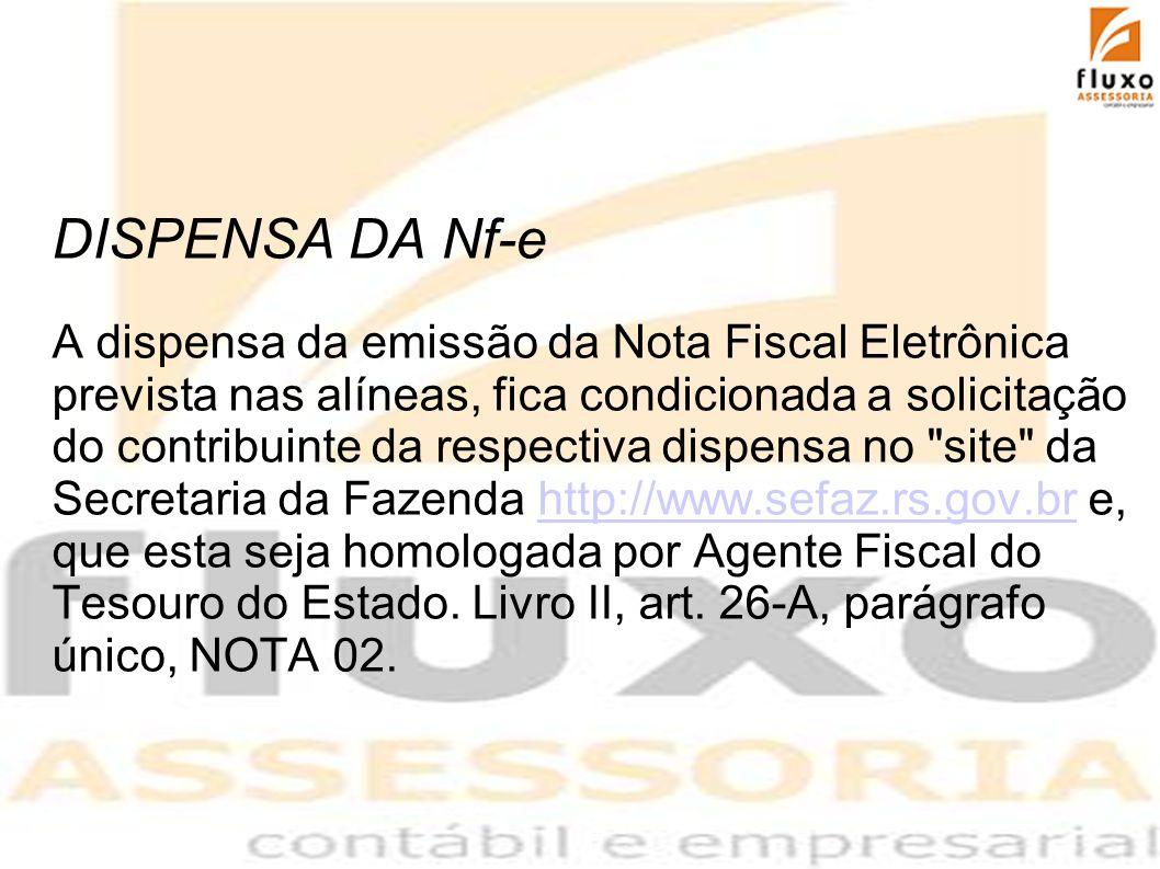 DISPENSA DA Nf-e A dispensa da emissão da Nota Fiscal Eletrônica prevista nas alíneas, fica condicionada a solicitação do contribuinte da respectiva d