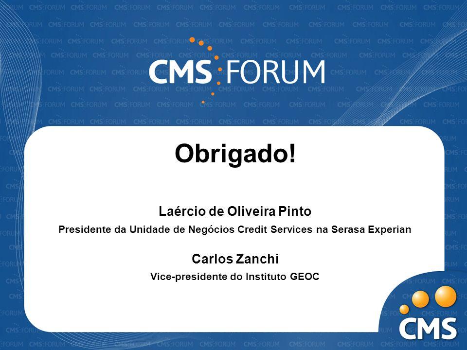 Obrigado! Laércio de Oliveira Pinto Presidente da Unidade de Negócios Credit Services na Serasa Experian Carlos Zanchi Vice-presidente do Instituto GE