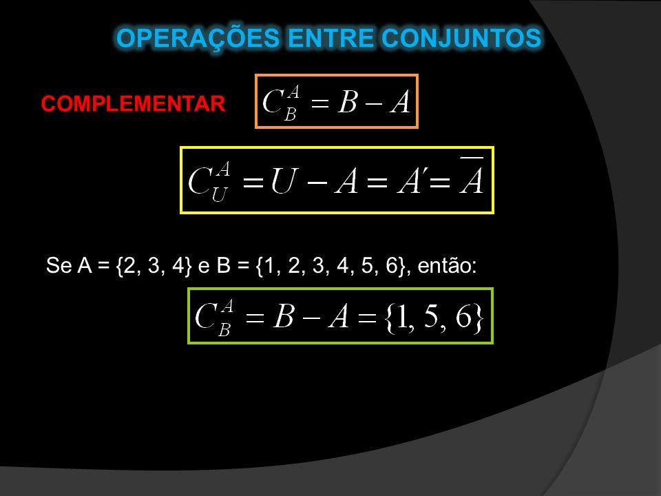 COMPLEMENTAR Se A = {2, 3, 4} e B = {1, 2, 3, 4, 5, 6}, então: