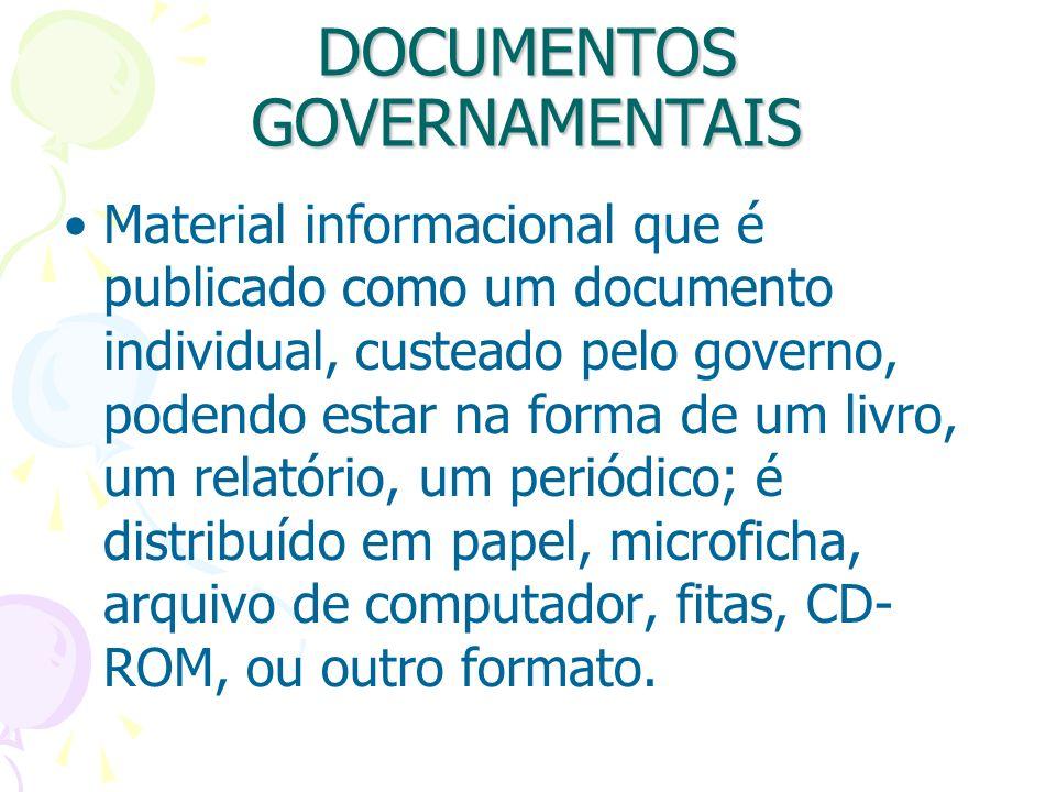 DOCUMENTOS GOVERNAMENTAIS Material informacional que é publicado como um documento individual, custeado pelo governo, podendo estar na forma de um liv