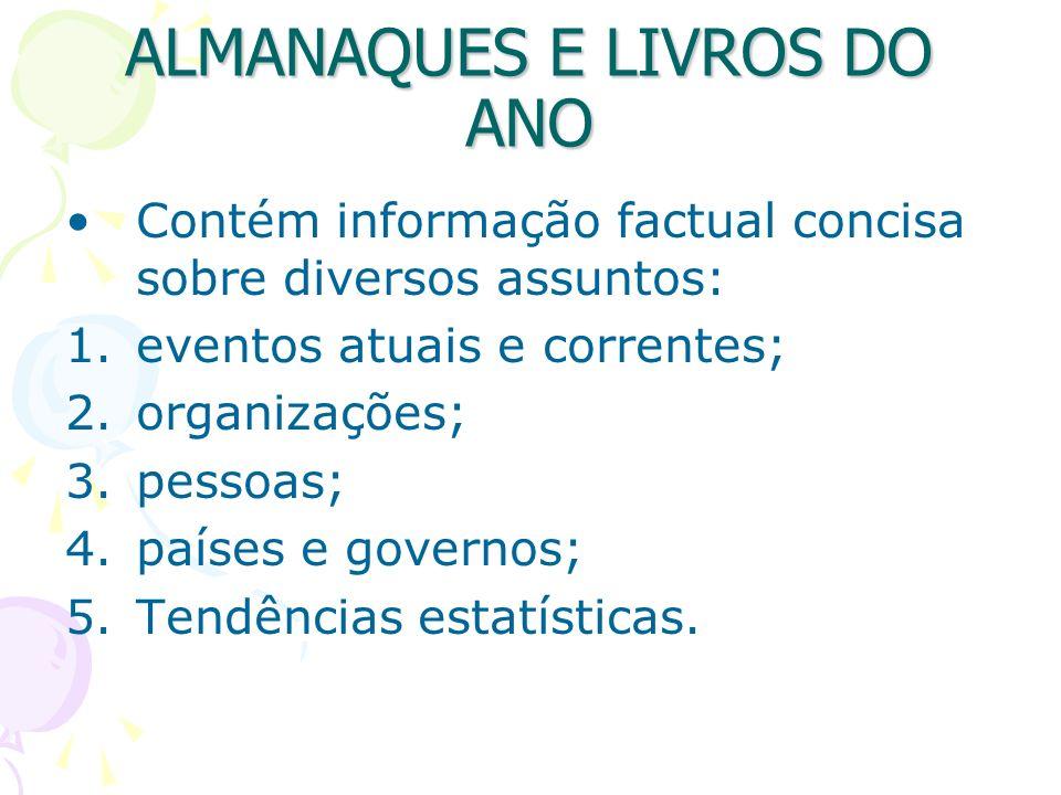 ALMANAQUES E LIVROS DO ANO Contém informação factual concisa sobre diversos assuntos: 1.eventos atuais e correntes; 2.organizações; 3.pessoas; 4.paíse