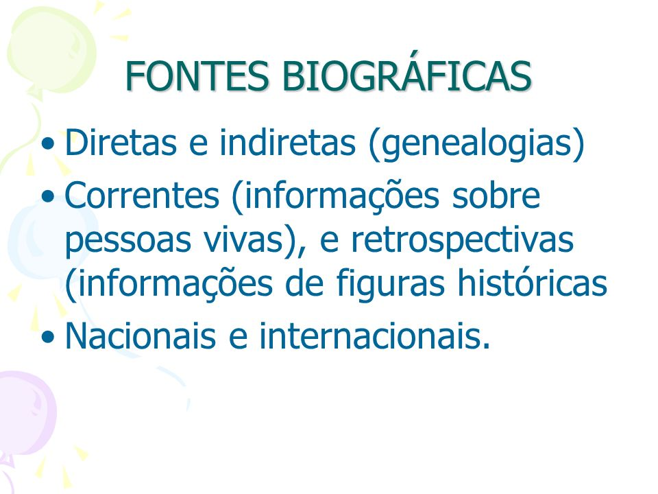 FONTES BIOGRÁFICAS Diretas e indiretas (genealogias) Correntes (informações sobre pessoas vivas), e retrospectivas (informações de figuras históricas