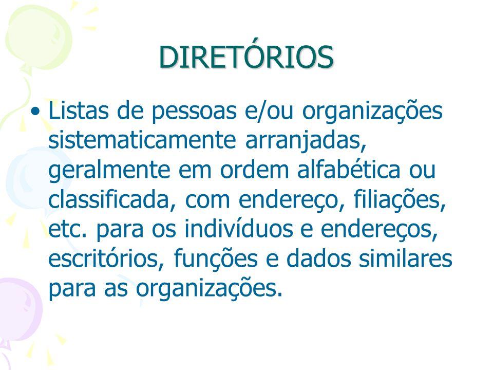DIRETÓRIOS Listas de pessoas e/ou organizações sistematicamente arranjadas, geralmente em ordem alfabética ou classificada, com endereço, filiações, e